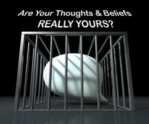 Are Your Thoughts & Beliefs REALLY YOURS?