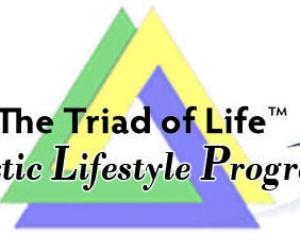 The Triad of Life ™  Holistic Lifestyle Program